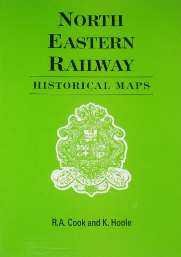 North Eastern Railway - Historical Maps, by R.A. Cook and K. Hoole